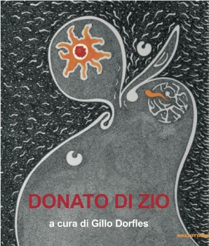 """Presentazione della mostra e del catalogo """"DONATO DI ZIO"""" a cura Gillo Dorfles"""