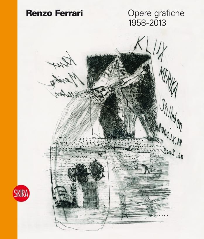 Renzo Ferrari. Opere grafiche 1958-2013