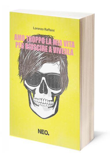 Lorenzo Raffaini, Amo troppo la vita per riuscire a viverla