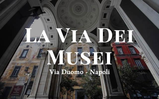 A Napoli nasce la Via dei Musei. Sette siti per via Duomo