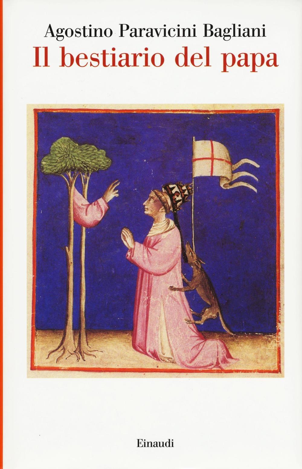 Il bestiario del papa - Agostino Paravicini Bagliani