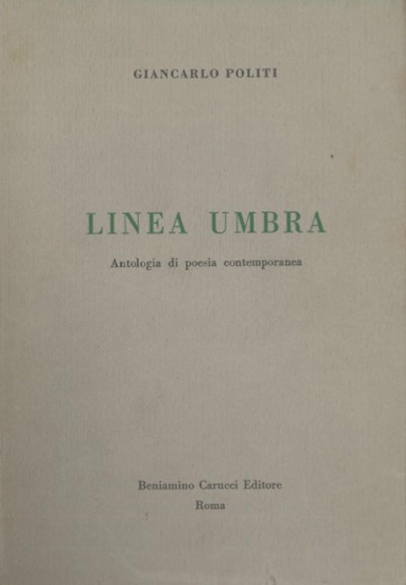 Giancarlo Politi, Linea Umbra. Antologia di poesia contemporanea, Beniamino Carucci Editore, Roma 1961