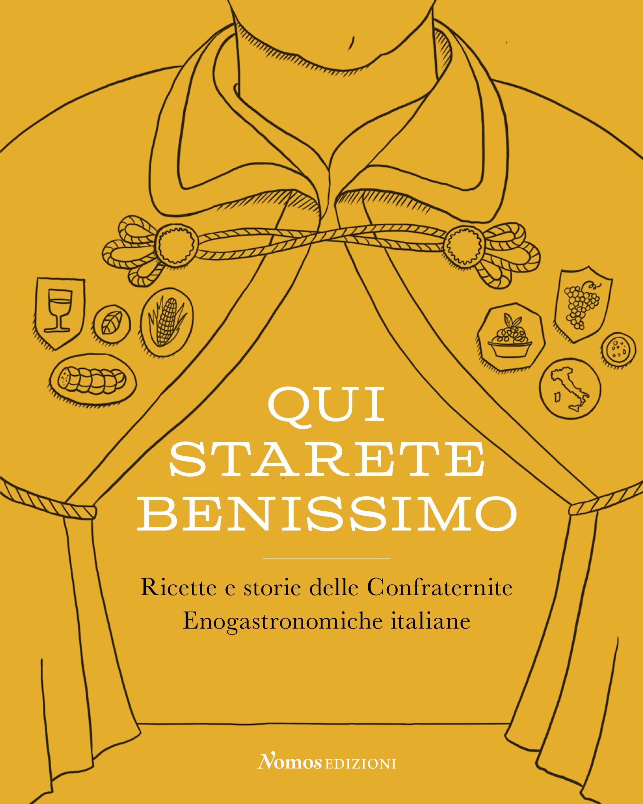 Qui starete benissimo: ricette e storie delle confraternite enogastronomiche italiane
