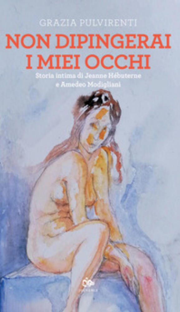 La copertina del libro Non dipingerai i miei occhi. Storia intima di Jeanne Hébuterne e Amedeo Modigliani