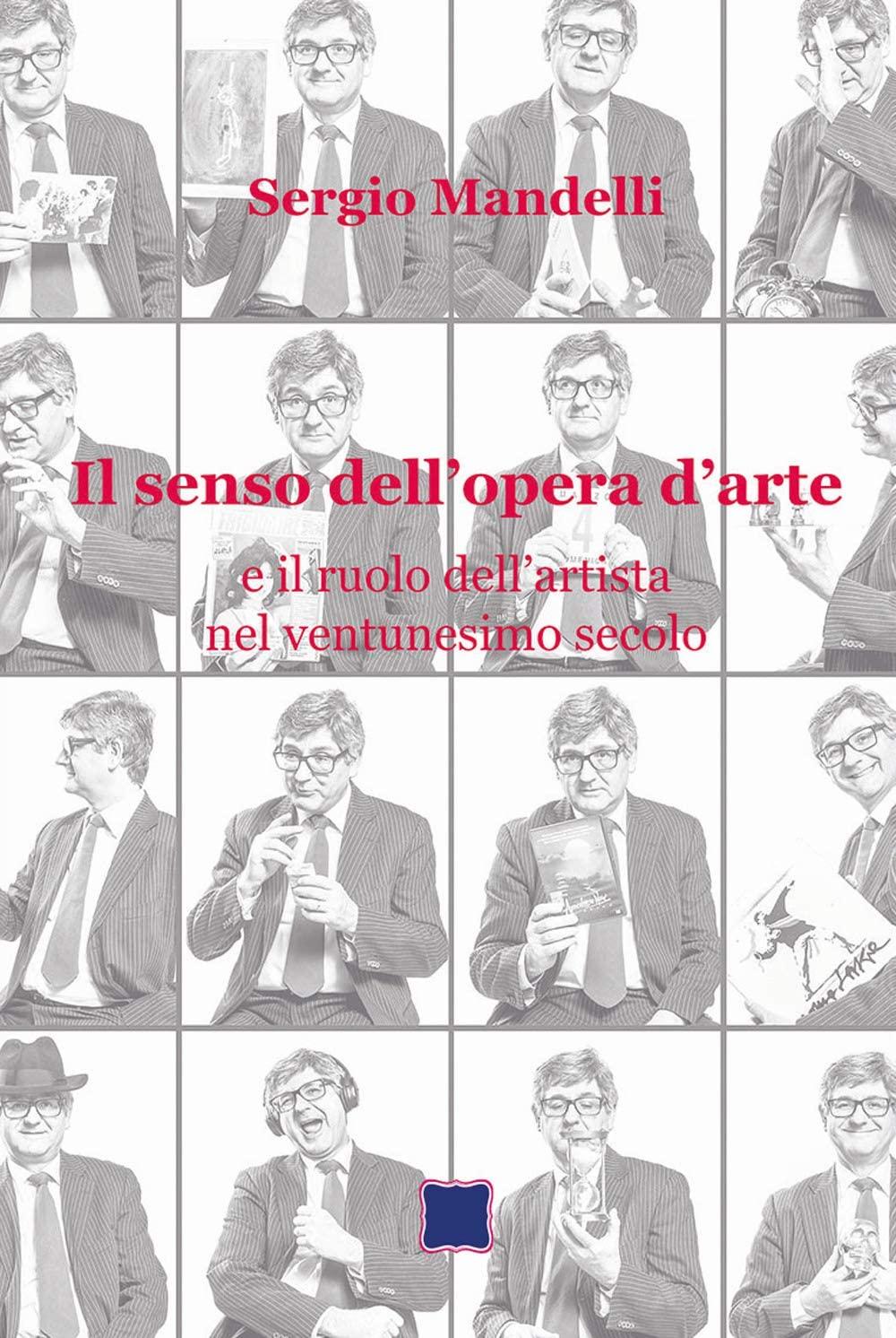 """""""Il senso dell'opera d'arte e il ruolo dell'artista nel ventunesimo secolo"""" di Sergio Mandelli"""