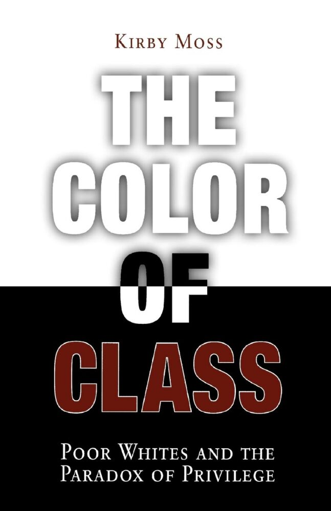 Kirby Moss, The Color of Class- Poor Whites and the Paradox of Privilege