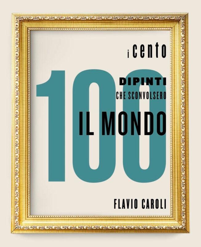 """La copertina de """"I 100 dipinti che sconvolsero il mondo"""" di Flavio Caroli"""